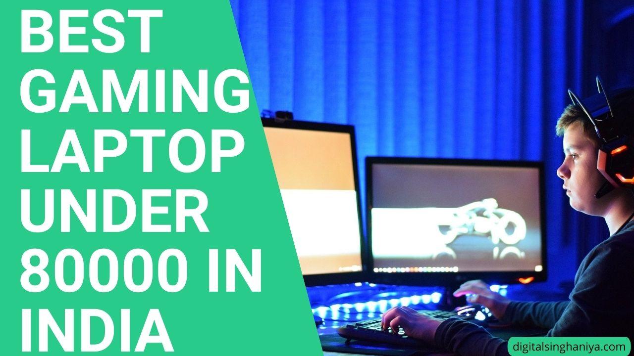 BEST GAMING LAPTOP UNDER 80000 IN INDIA 2021