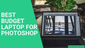 BEST BUDGET LAPTOP FOR PHOTOSHOP IN INDIA
