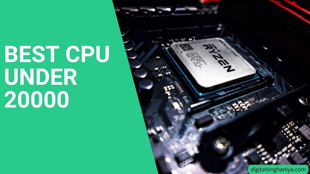 BEST CPU UNDER 20000 IN INDIA