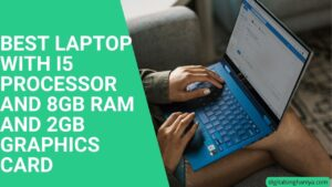 BEST LAPTOP WITH I5 PROCESSOR AND 8GB RAM AND 2GB GRAPHICS CARD