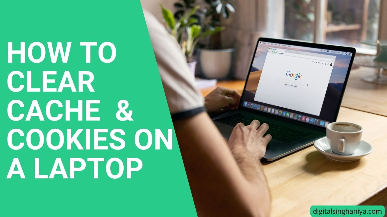 How to clear cache & cookies on a laptop